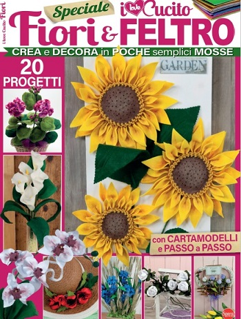 I love Cucito Speciale - Maggio / Giugno 2021 / Fiori & Feltro